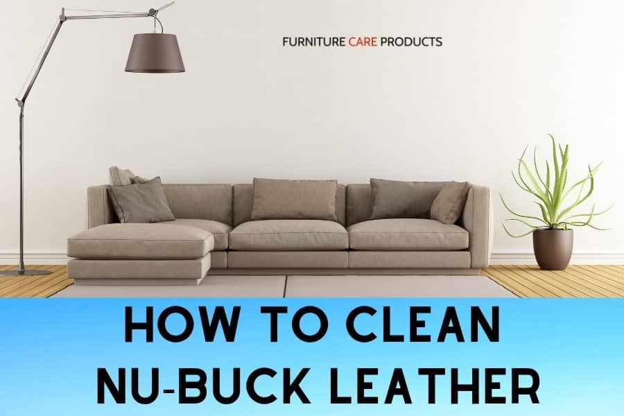 How to clean nubuck leather furniture | Furniture Care Products