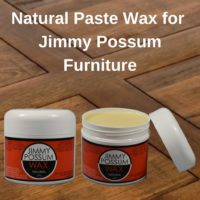 Natural Paste Wax for Jimmy Possum Wood Furniture